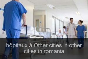 Hôpitaux à Other cities in other cities in romania